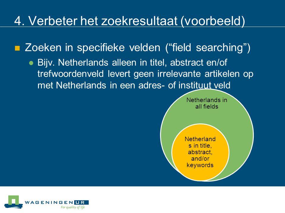 """4. Verbeter het zoekresultaat (voorbeeld) Zoeken in specifieke velden (""""field searching"""") Bijv. Netherlands alleen in titel, abstract en/of trefwoorde"""