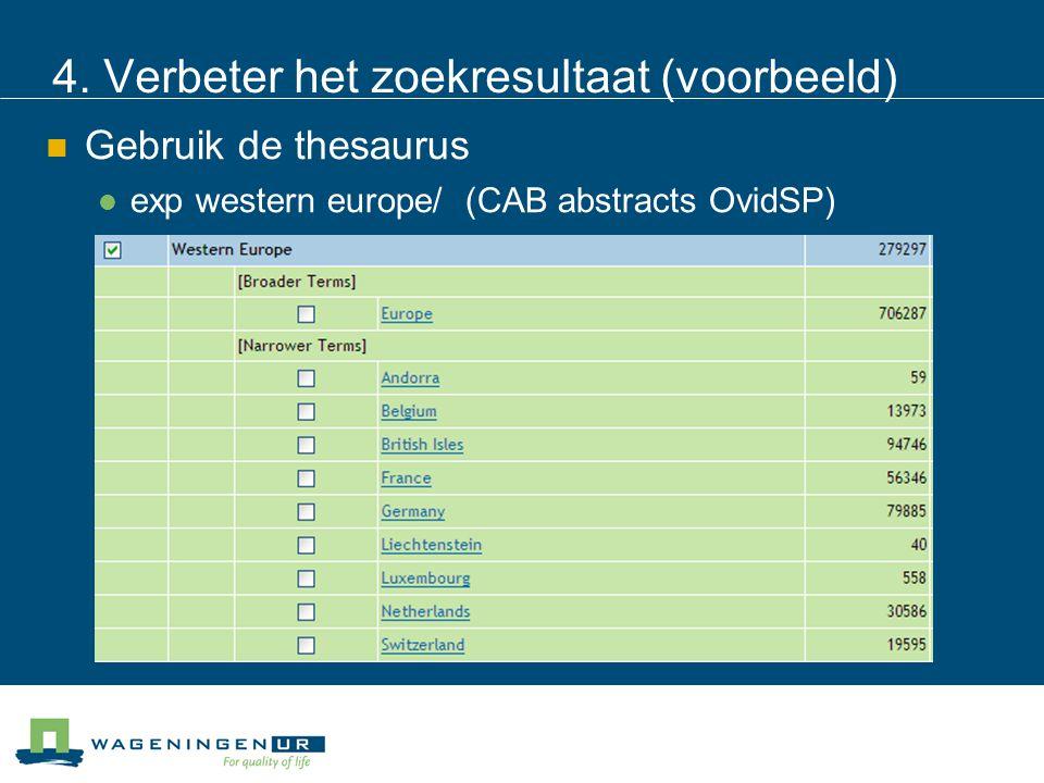 4. Verbeter het zoekresultaat (voorbeeld) Gebruik de thesaurus exp western europe/ (CAB abstracts OvidSP)
