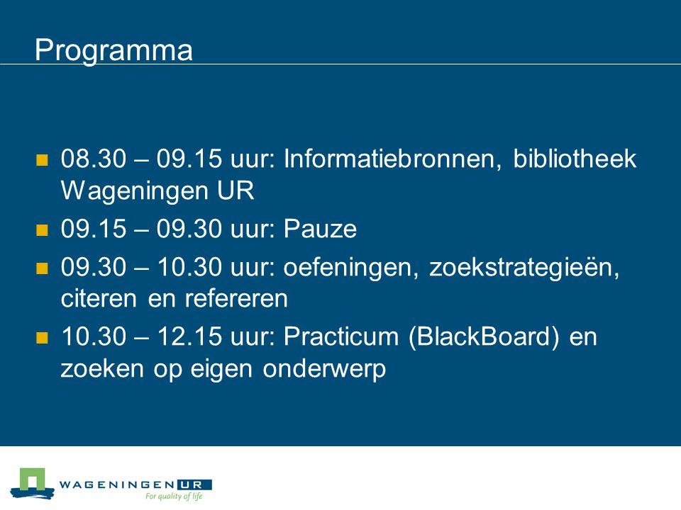 Programma 08.30 – 09.15 uur: Informatiebronnen, bibliotheek Wageningen UR 09.15 – 09.30 uur: Pauze 09.30 – 10.30 uur: oefeningen, zoekstrategieën, cit