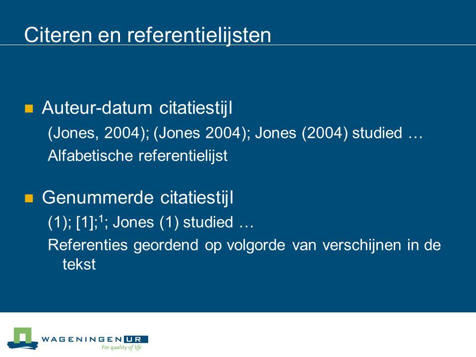 Citeren en referentielijsten Auteur-datum citatiestijl (Jones, 2004); (Jones 2004); Jones (2004) studied … Alfabetische referentielijst Genummerde cit