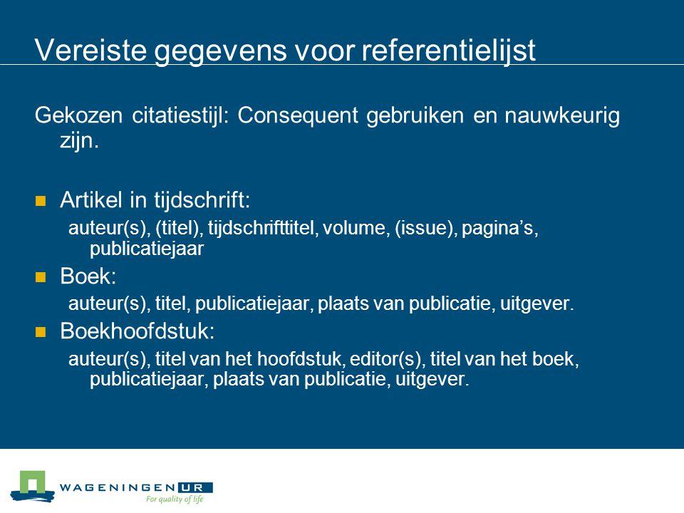 Vereiste gegevens voor referentielijst Gekozen citatiestijl: Consequent gebruiken en nauwkeurig zijn. Artikel in tijdschrift: auteur(s), (titel), tijd