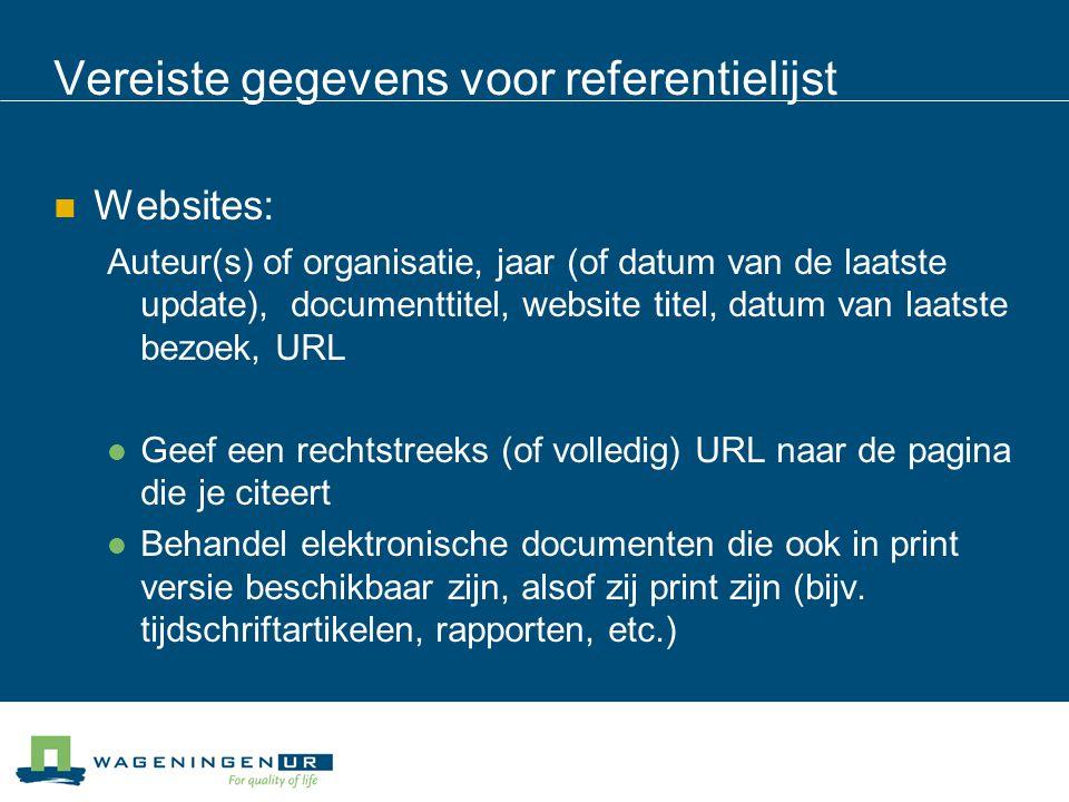 Vereiste gegevens voor referentielijst Websites: Auteur(s) of organisatie, jaar (of datum van de laatste update), documenttitel, website titel, datum