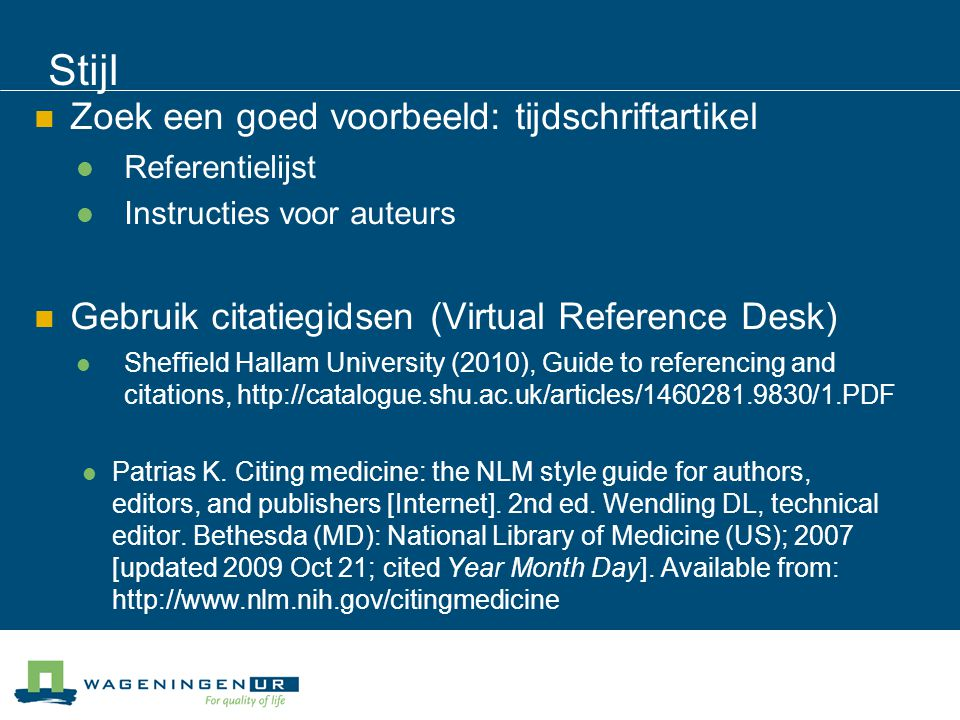 Stijl Zoek een goed voorbeeld: tijdschriftartikel Referentielijst Instructies voor auteurs Gebruik citatiegidsen (Virtual Reference Desk) Sheffield Ha