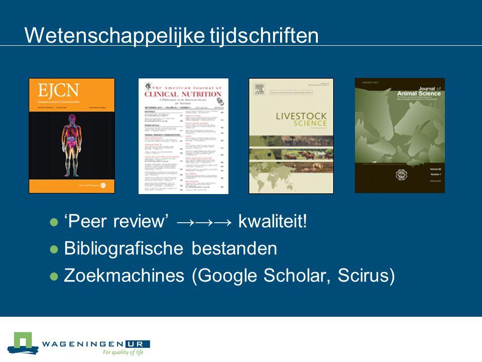 Wetenschappelijke tijdschriften 'Peer review' →→→ kwaliteit! Bibliografische bestanden Zoekmachines (Google Scholar, Scirus)