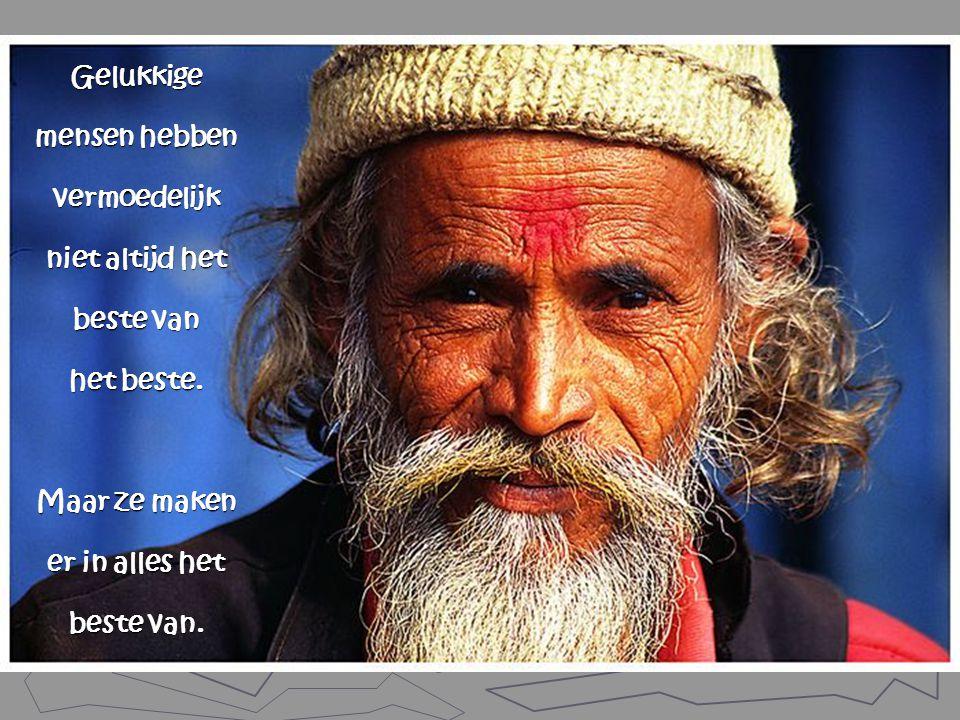 Zoek niet naar schoonheid, zoek niet naar rijkdom – die is vergankelijk. Zoek iemand die je aan het lachen brengt, want er is alleen een lach nodig, o