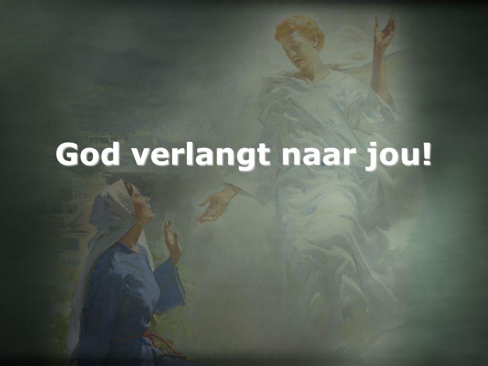 God verlangt naar jou!
