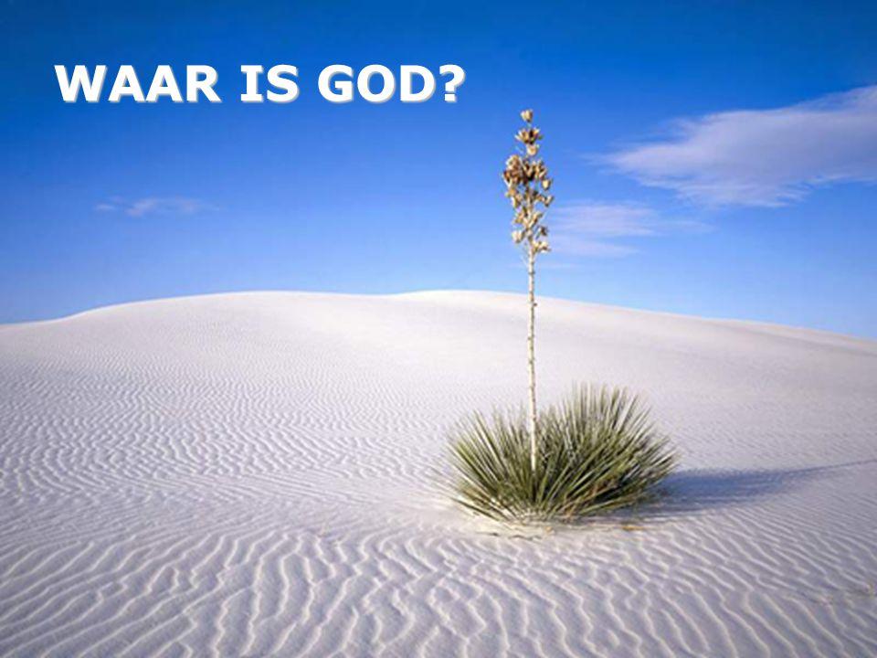 WAAR IS GOD?