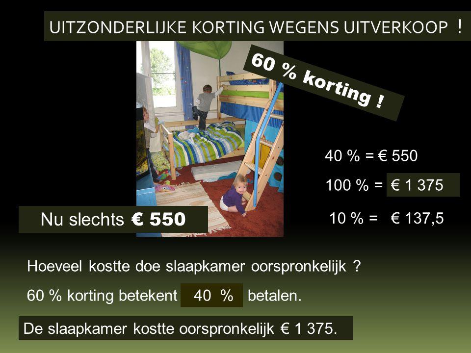 60 % korting . Nu slechts € 550 Hoeveel kostte doe slaapkamer oorspronkelijk .