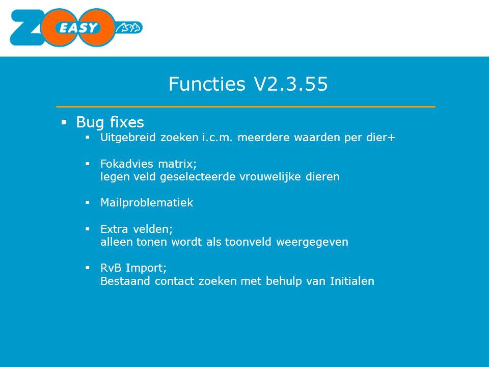 Functies V2.3.55  Bug fixes  Uitgebreid zoeken i.c.m. meerdere waarden per dier+  Fokadvies matrix; legen veld geselecteerde vrouwelijke dieren  M