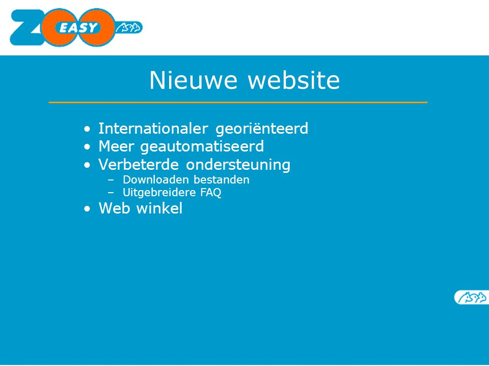 Internationaler georiënteerd Meer geautomatiseerd Verbeterde ondersteuning –Downloaden bestanden –Uitgebreidere FAQ Web winkel Nieuwe website