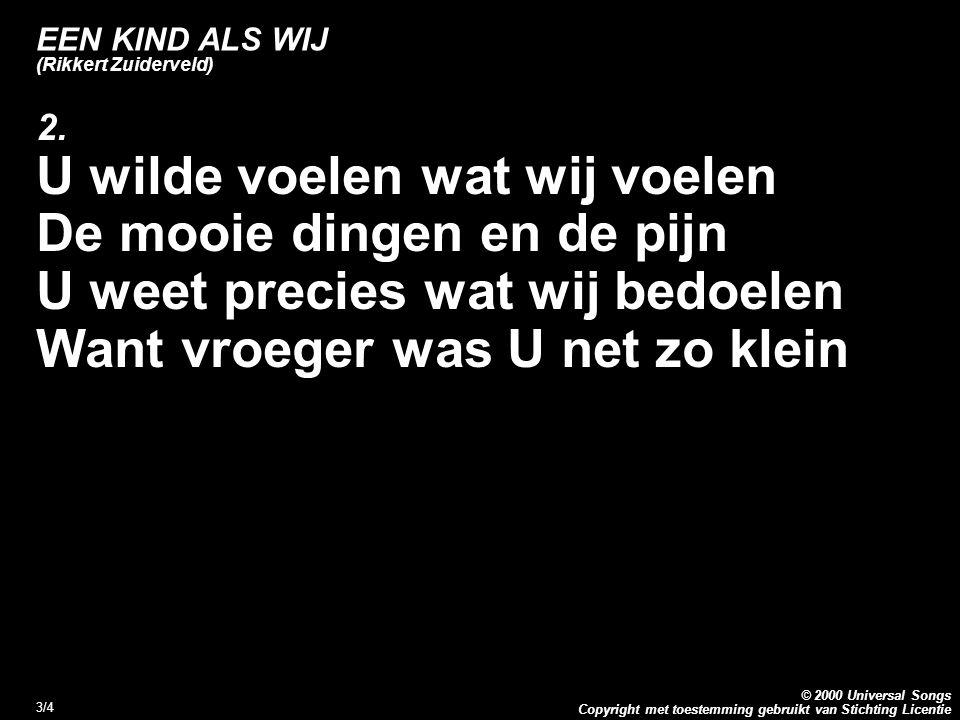 Copyright met toestemming gebruikt van Stichting Licentie © 2000 Universal Songs 3/4 EEN KIND ALS WIJ (Rikkert Zuiderveld) 2.