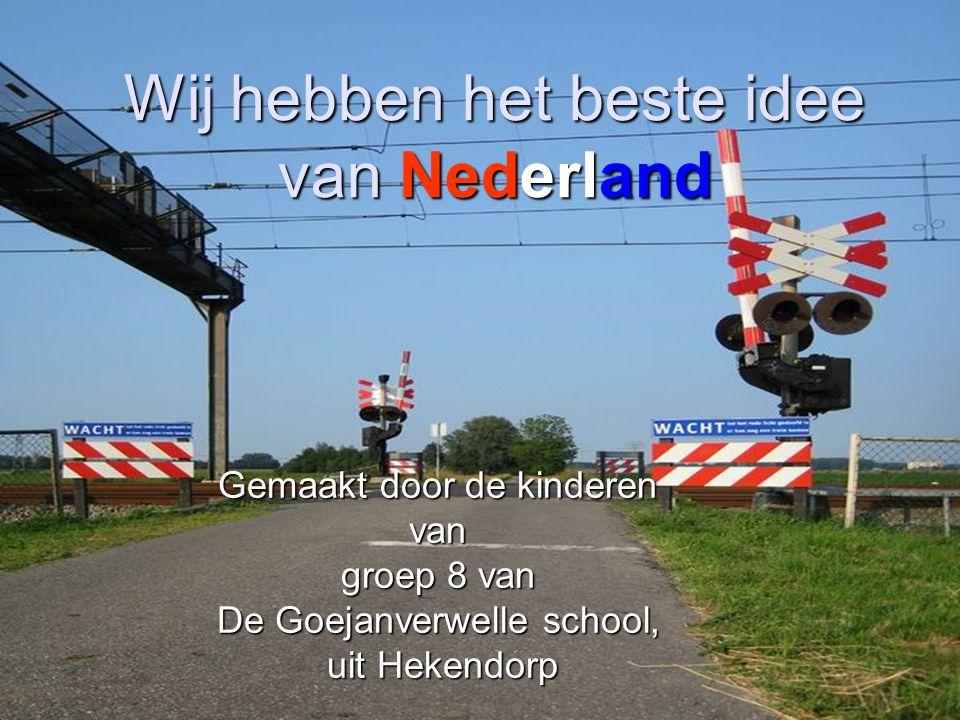 Wij hebben het beste idee van Nederland Gemaakt door de kinderen van groep 8 van De Goejanverwelle school, uit Hekendorp uit Hekendorp