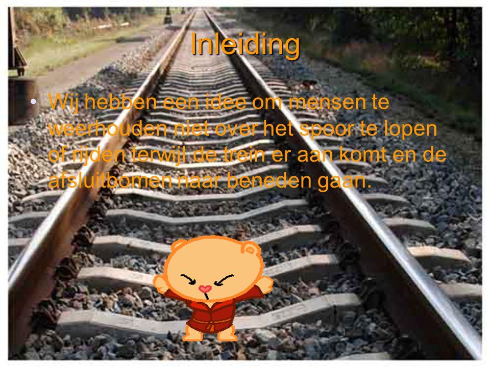 Inleiding Wij hebben een idee om mensen te weerhouden niet over het spoor te lopen of rijden terwijl de trein er aan komt en de afsluitbomen naar bene