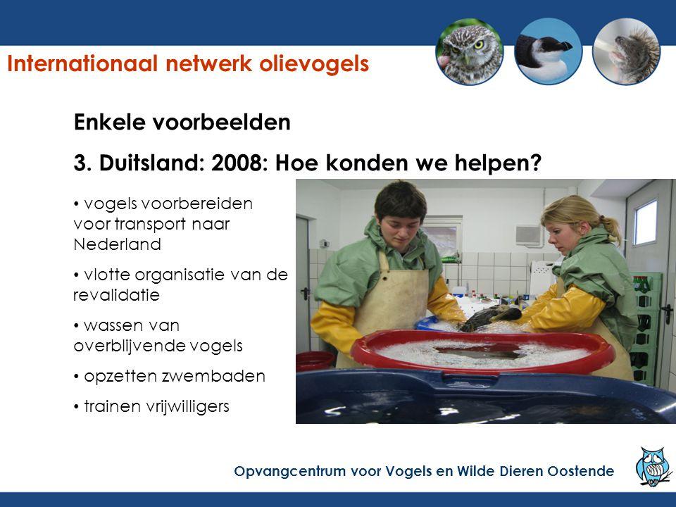 Enkele voorbeelden 3. Duitsland: 2008: Hoe konden we helpen? vogels voorbereiden voor transport naar Nederland vlotte organisatie van de revalidatie w