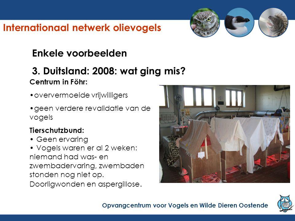 Enkele voorbeelden 3. Duitsland: 2008: wat ging mis? Centrum in Föhr: oververmoeide vrijwilligers geen verdere revalidatie van de vogels Tierschutzbun