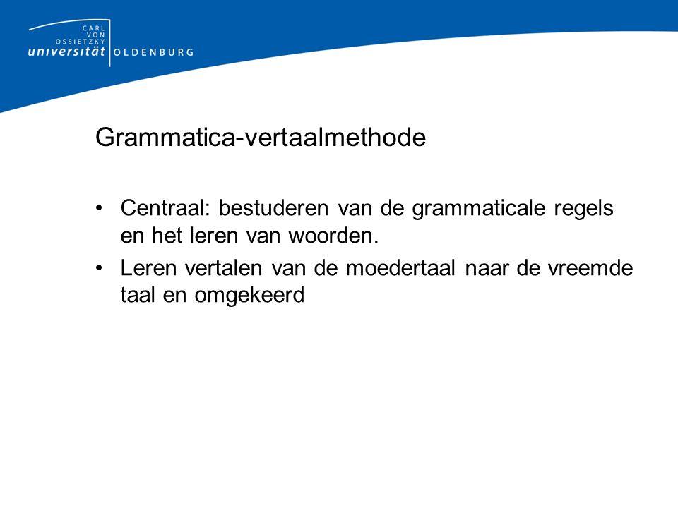 Grammatica-vertaalmethode Centraal: bestuderen van de grammaticale regels en het leren van woorden.
