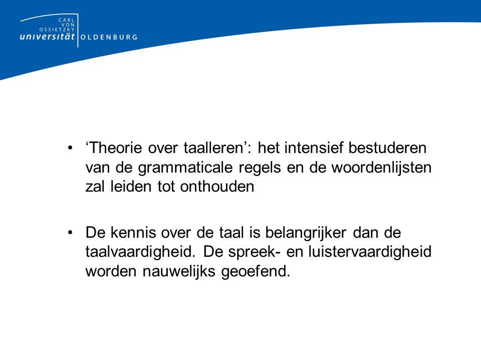 'Theorie over taalleren': het intensief bestuderen van de grammaticale regels en de woordenlijsten zal leiden tot onthouden De kennis over de taal is belangrijker dan de taalvaardigheid.