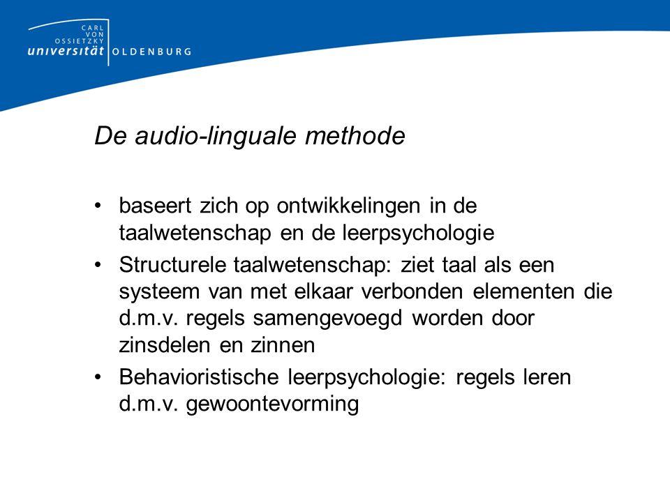 De audio-linguale methode baseert zich op ontwikkelingen in de taalwetenschap en de leerpsychologie Structurele taalwetenschap: ziet taal als een systeem van met elkaar verbonden elementen die d.m.v.
