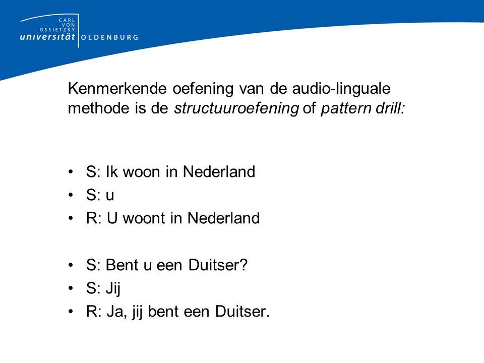 Kenmerkende oefening van de audio-linguale methode is de structuuroefening of pattern drill: S: Ik woon in Nederland S: u R: U woont in Nederland S: Bent u een Duitser.