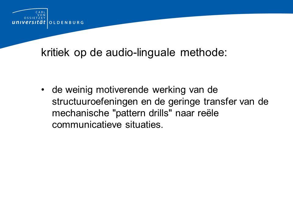 kritiek op de audio-linguale methode: de weinig motiverende werking van de structuuroefeningen en de geringe transfer van de mechanische pattern drills naar reële communicatieve situaties.