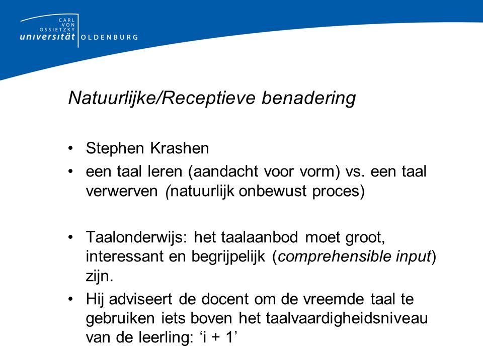 Natuurlijke/Receptieve benadering Stephen Krashen een taal leren (aandacht voor vorm) vs.