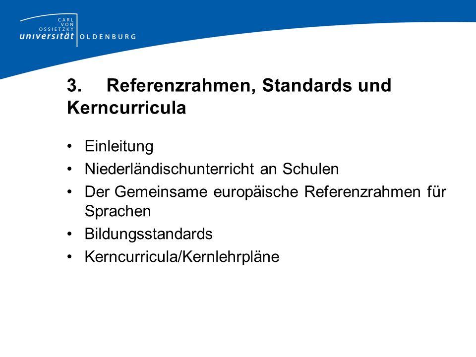 3. Referenzrahmen, Standards und Kerncurricula Einleitung Niederländischunterricht an Schulen Der Gemeinsame europäische Referenzrahmen für Sprachen B