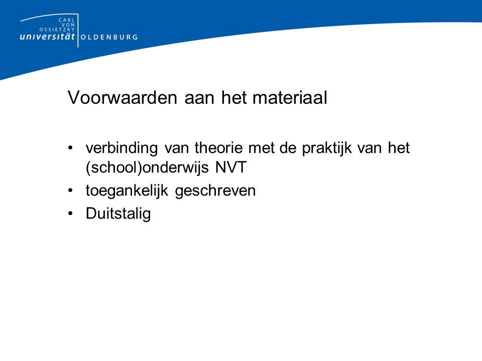 Voorwaarden aan het materiaal verbinding van theorie met de praktijk van het (school)onderwijs NVT toegankelijk geschreven Duitstalig