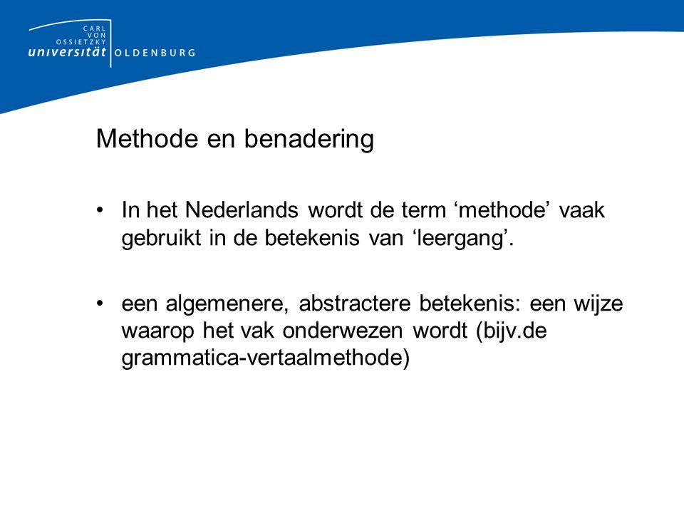 Verschil methode en benadering (Ansatz) Een methode heeft betrekking op een vereniging van uitgangspunten over taalvaardigheid en leerpsychologie die de basis vormen van het vreemdetalenonderwijs.