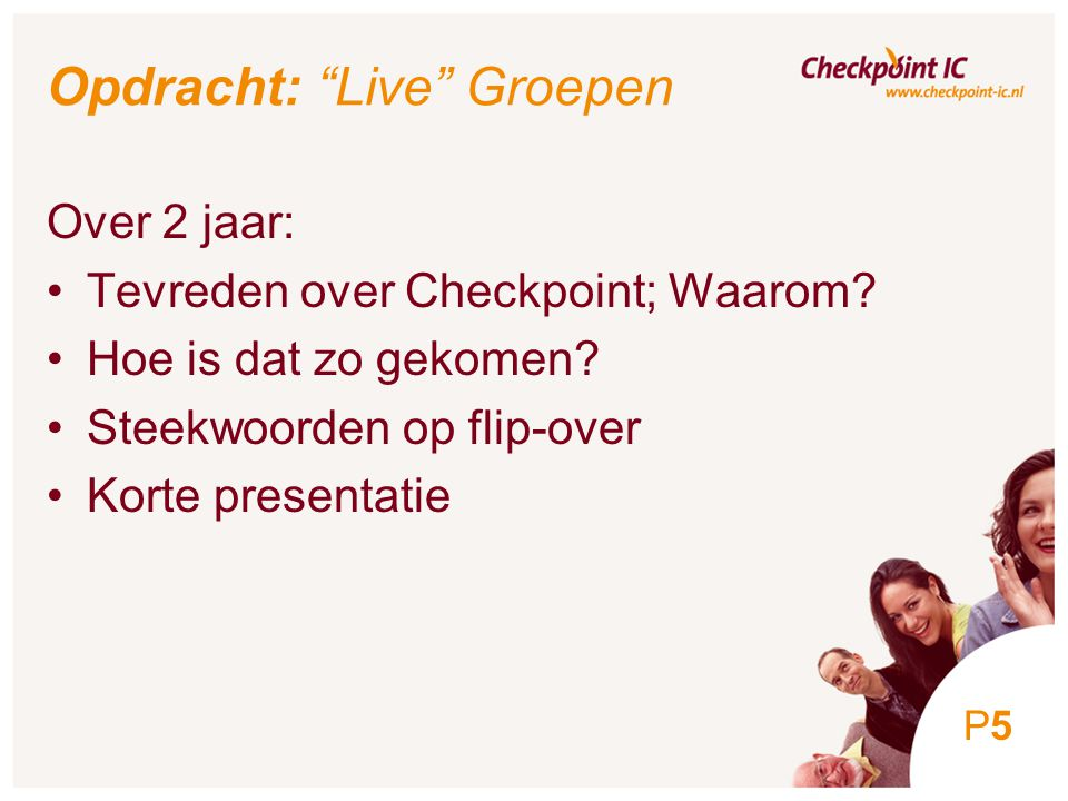 5 Opdracht: Live Groepen Over 2 jaar: Tevreden over Checkpoint; Waarom.