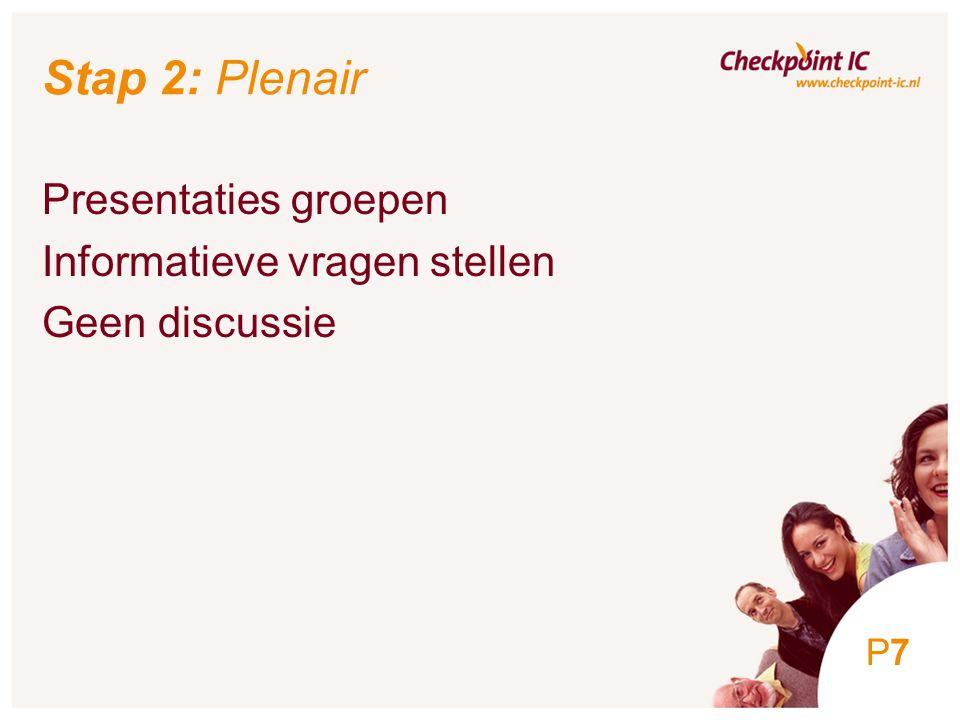 7 Stap 2: Plenair Presentaties groepen Informatieve vragen stellen Geen discussie P