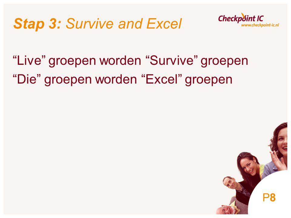 8 Stap 3: Survive and Excel Live groepen worden Survive groepen Die groepen worden Excel groepen P