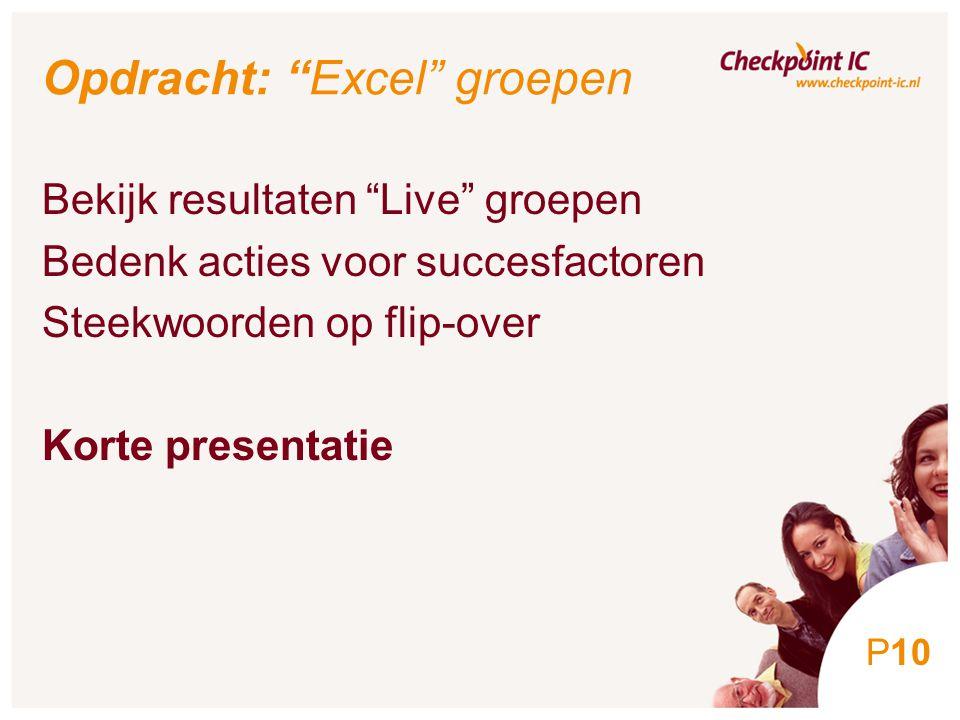 10 Opdracht: Excel groepen Bekijk resultaten Live groepen Bedenk acties voor succesfactoren Steekwoorden op flip-over Korte presentatie P