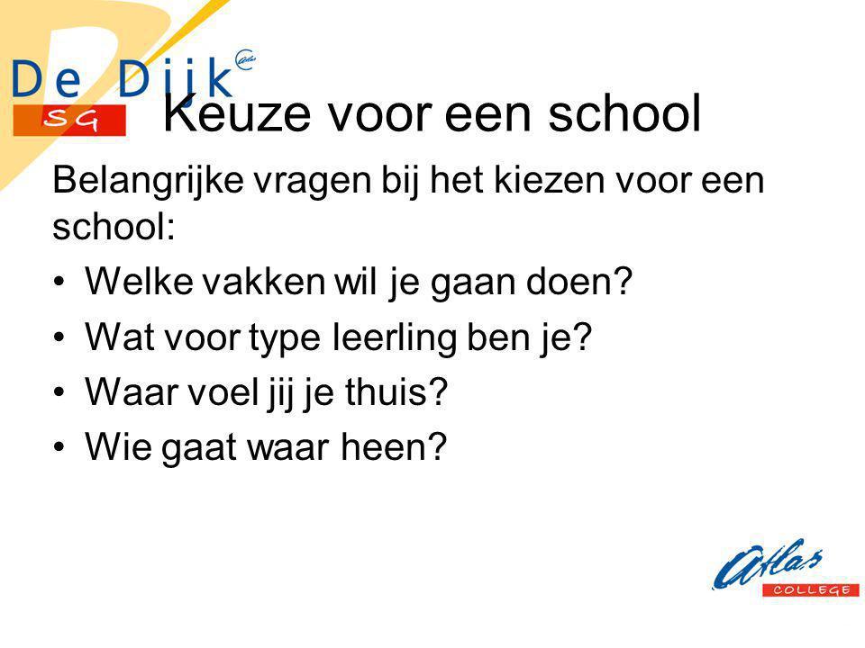 Keuze voor een school Belangrijke vragen bij het kiezen voor een school: Welke vakken wil je gaan doen? Wat voor type leerling ben je? Waar voel jij j