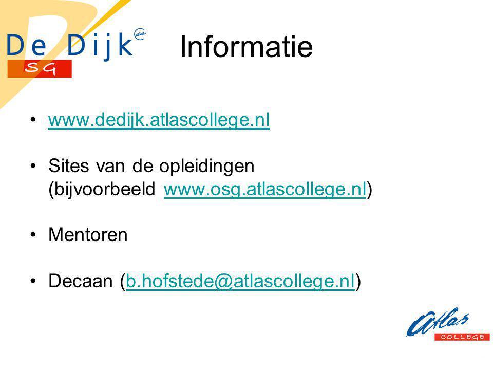 Informatie www.dedijk.atlascollege.nl Sites van de opleidingen (bijvoorbeeld www.osg.atlascollege.nl)www.osg.atlascollege.nl Mentoren Decaan (b.hofste