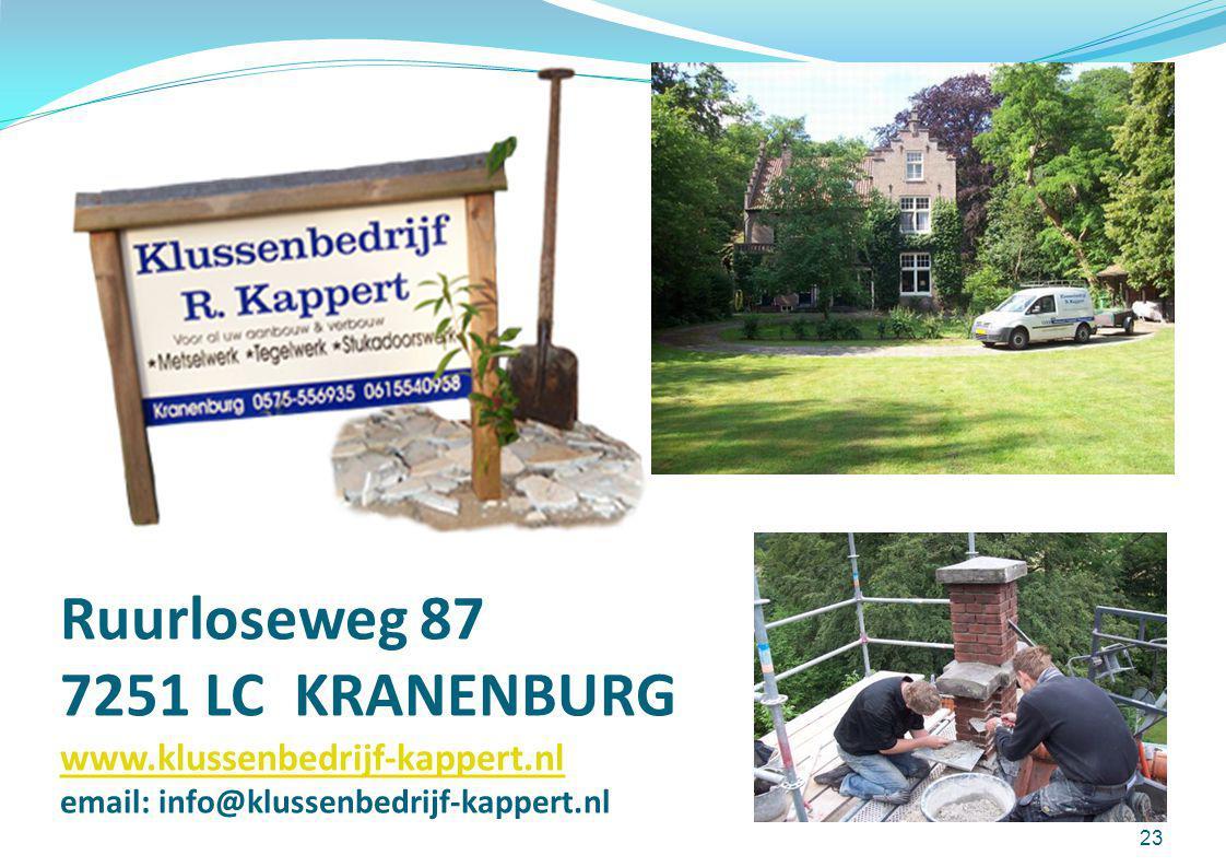 Ruurloseweg 87 7251 LC KRANENBURG www.klussenbedrijf-kappert.nl email: info@klussenbedrijf-kappert.nl www.klussenbedrijf-kappert.nl 23