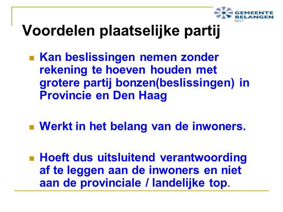 Voordelen plaatselijke partij Kan beslissingen nemen zonder rekening te hoeven houden met grotere partij bonzen(beslissingen) in Provincie en Den Haag