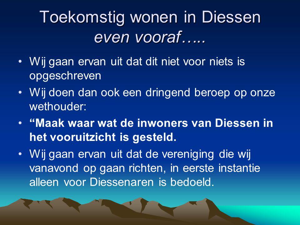 Toekomstig wonen in Diessen even vooraf….. Wij gaan ervan uit dat dit niet voor niets is opgeschreven Wij doen dan ook een dringend beroep op onze wet