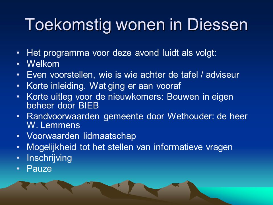 Toekomstig wonen in Diessen 2e deel van deze avond Uitsluitend voor de leden van de vereniging: Toekomstig wonen in Diessen .