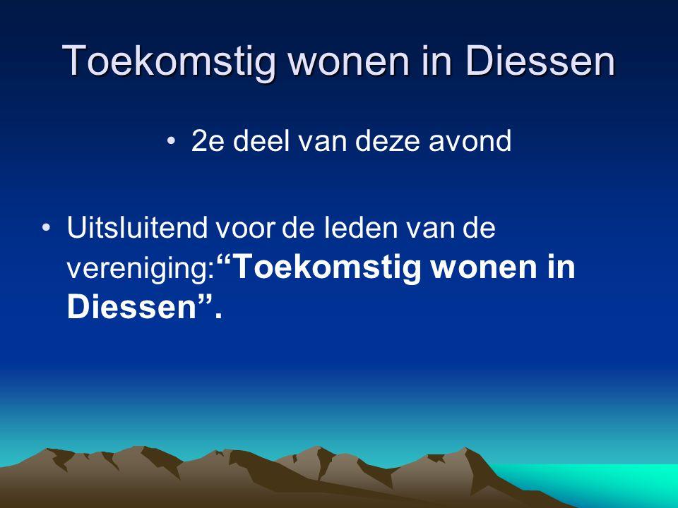 """Toekomstig wonen in Diessen 2e deel van deze avond Uitsluitend voor de leden van de vereniging: """"Toekomstig wonen in Diessen""""."""