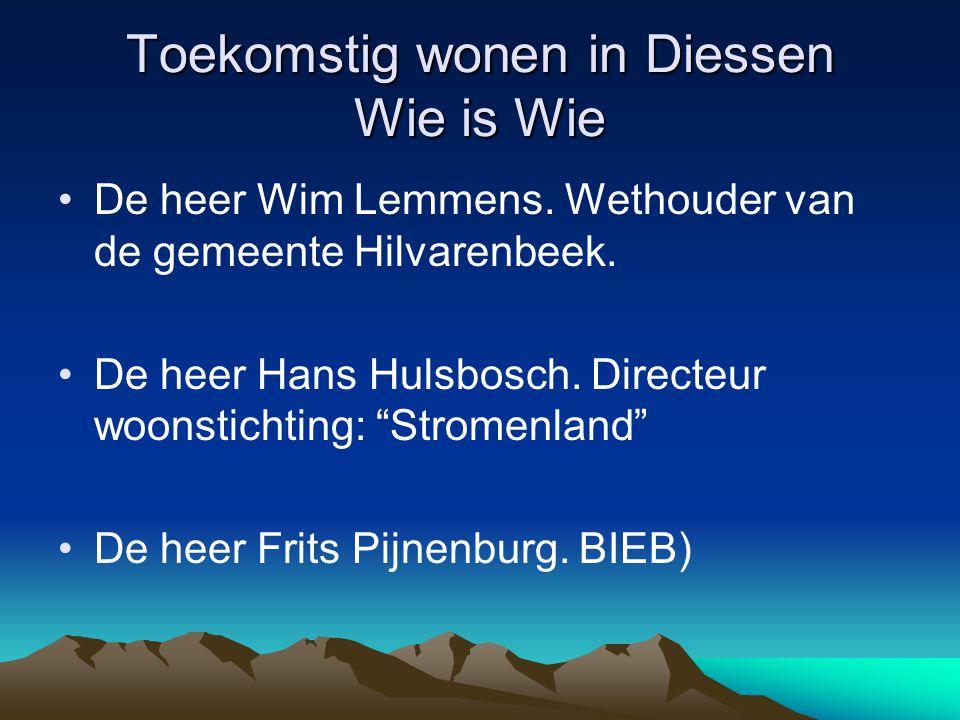 Toekomstig wonen in Diessen Wie is Wie Het voorlopig bestuur van de vereniging i.o.: Toekomstig wonen in Diessen : Pum Donders (Voorzitter) Heden avond verhinderd.