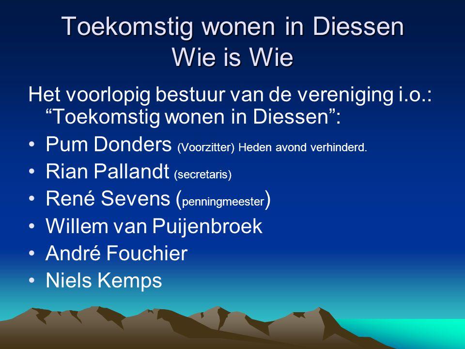 """Toekomstig wonen in Diessen Wie is Wie Het voorlopig bestuur van de vereniging i.o.: """"Toekomstig wonen in Diessen"""": Pum Donders (Voorzitter) Heden avo"""