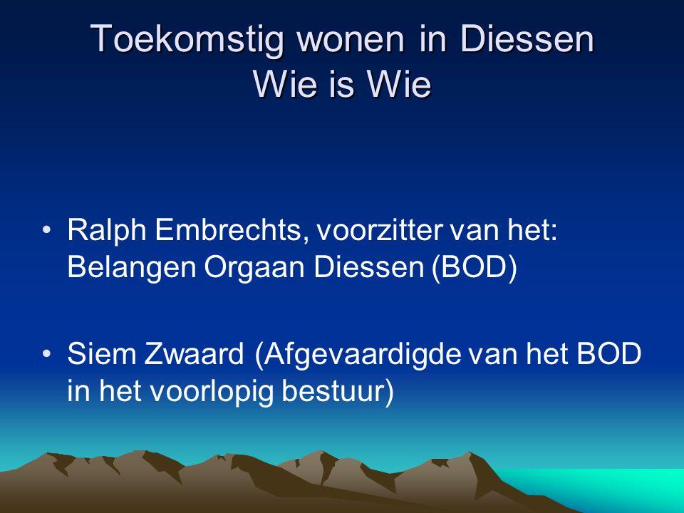 Toekomstig wonen in Diessen Wie is Wie Ralph Embrechts, voorzitter van het: Belangen Orgaan Diessen (BOD) Siem Zwaard (Afgevaardigde van het BOD in he