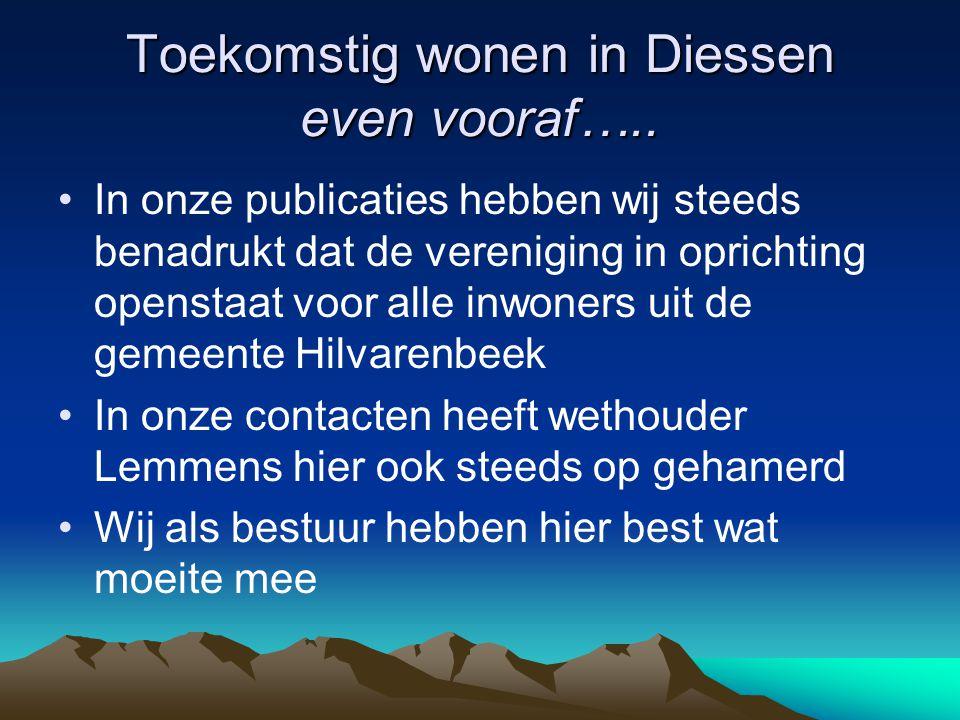 Toekomstig wonen in Diessen even vooraf….. In onze publicaties hebben wij steeds benadrukt dat de vereniging in oprichting openstaat voor alle inwoner