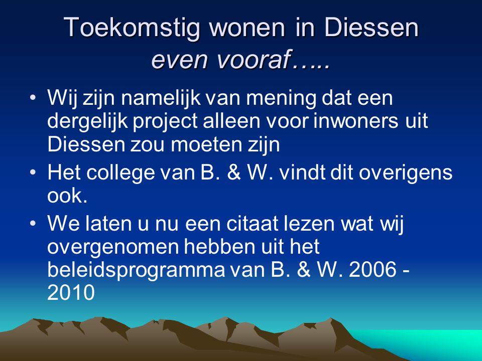 Toekomstig wonen in Diessen even vooraf….. Wij zijn namelijk van mening dat een dergelijk project alleen voor inwoners uit Diessen zou moeten zijn Het