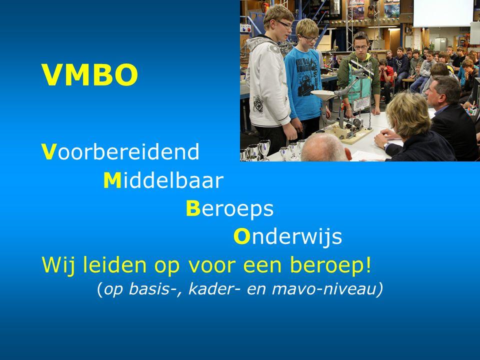VMBO Voorbereidend Middelbaar Beroeps Onderwijs Wij leiden op voor een beroep! (op basis-, kader- en mavo-niveau)