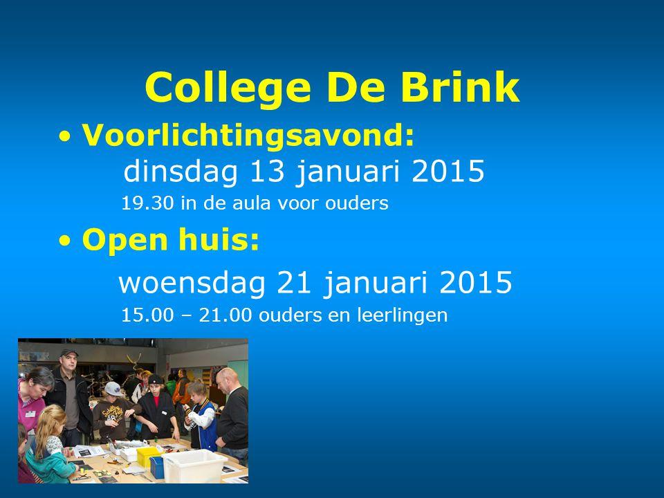 College De Brink Voorlichtingsavond: dinsdag 13 januari 2015 19.30 in de aula voor ouders Open huis: woensdag 21 januari 2015 15.00 – 21.00 ouders en