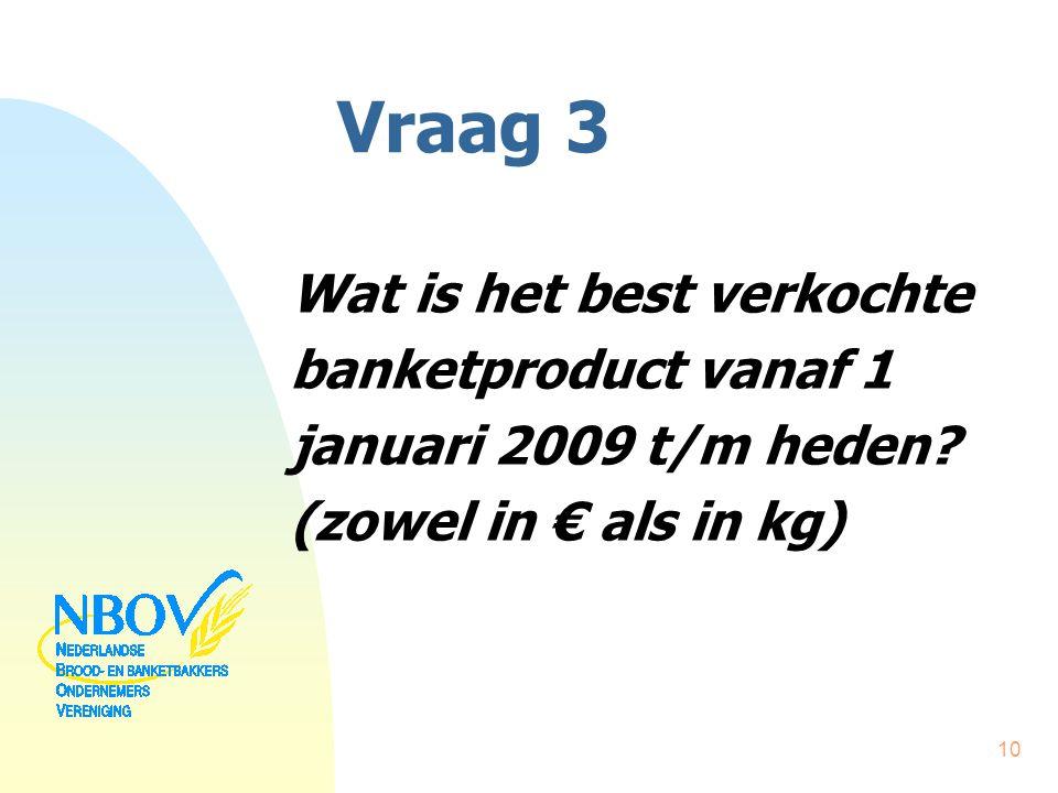Vraag 3 Wat is het best verkochte banketproduct vanaf 1 januari 2009 t/m heden? (zowel in € als in kg) 10