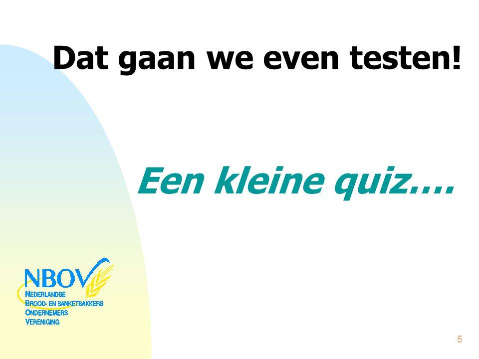 Dat gaan we even testen! Een kleine quiz…. 5