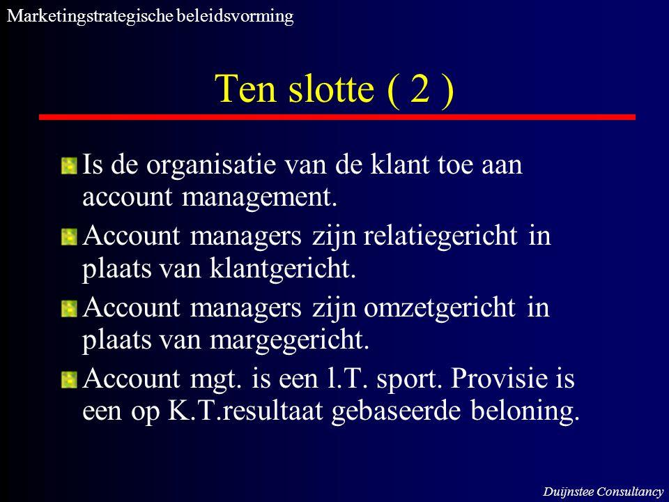 Ten slotte ( 2 ) Is de organisatie van de klant toe aan account management. Account managers zijn relatiegericht in plaats van klantgericht. Account m