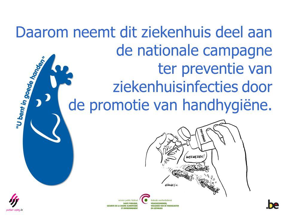 Daarom neemt dit ziekenhuis deel aan de nationale campagne ter preventie van ziekenhuisinfecties door de promotie van handhygiëne.